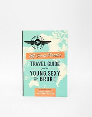 Books Книга Travel Guide For Young Sexy & Broke. Цвет: мульти